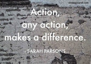Action Makes a Difference | strategysarah.com