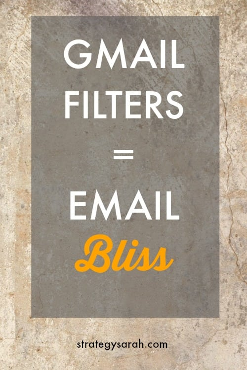 Use Gmail filters to achieve email bliss | strategysarah.com
