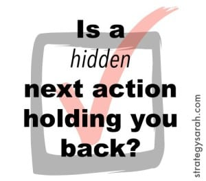 Is a hidden next action holding you back? | strategysarah.com