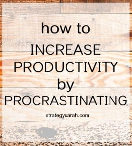 How to increase productivity by procrastinating