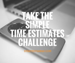 Take the simple time estimates challenge! | strategysarah.com