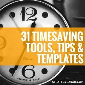 31 Timesaving Tools, Tips & Templates | strategysarah.com