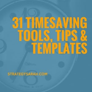 31 Timesaving Tools, Tips & Templates | strategysarah.com