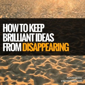How to keep brilliant ideas from disappearing | strategysarah.com #31timesavers
