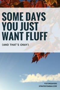 Some days you just want fluff (and that's okay)