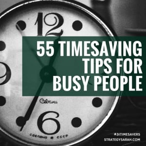 55 Timesavers for busy people | strategysarah.com #31timesavers
