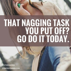 That nagging task you've been putting off? Do it today.