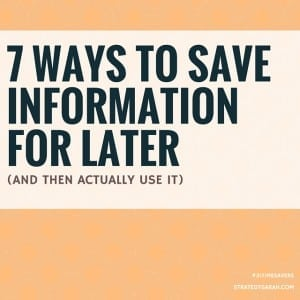 7 ways to save information for later (and then actually use it)