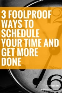 3 foolproof ways to schedule your time and get more done