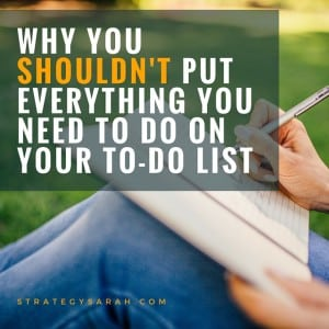 Don't put everything on your to-do list | strategysarah.com #31timesavers