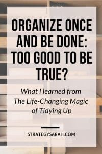 Feeling overwhelmed about how to organize and declutter? Ideas, tips and motivation to organize small spaces, kitchen, bedroom, closet, bathroom, office and more based on inspiration from the Konmari method, aka, The Life Changing Magic of Tidying Up. #organization #declutter