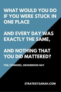 Groundhog Day, The Definition of Insanity, and Fear