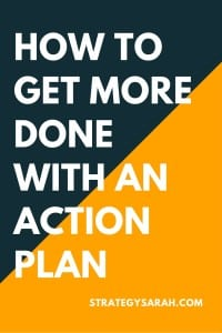 How to create an action plan and get more done | strategysarah.com