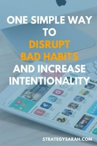 One simple way to disrupt bad habits and increase intentionality