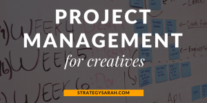 Project Management for Creatives | strategysarah.com