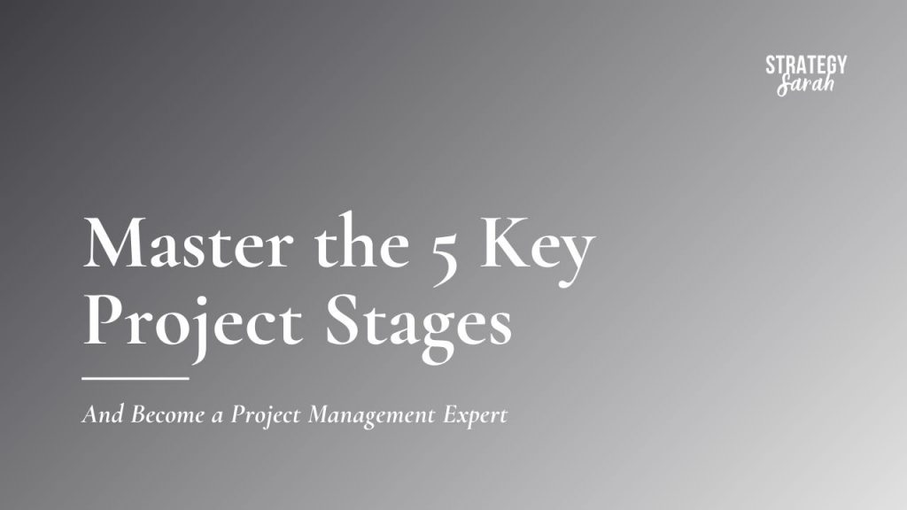 Master the 5 Key Project Stages And Become a Project Management Expert