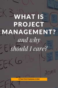 What is project management and why should I care? | new series from strategysarah.com