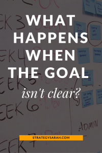 Is your goal the right one? Is the goal clear? | strategysarah.com