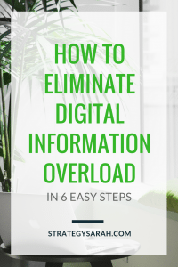 How to eliminate digital information overload - in six easy steps | strategysarah.com