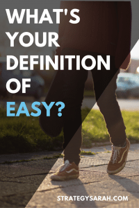 What's your definition of easy? | strategysarah.com