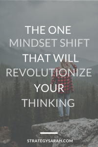 The one mindset shift that will revolutionize your thinking