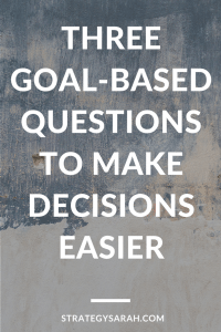 How knowing the big goal makes decisions easy