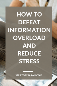 How to defeat information overload and reduce stress