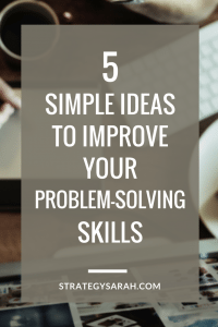 5 simple ideas to improve your problem-solving skills | strategysarah.com