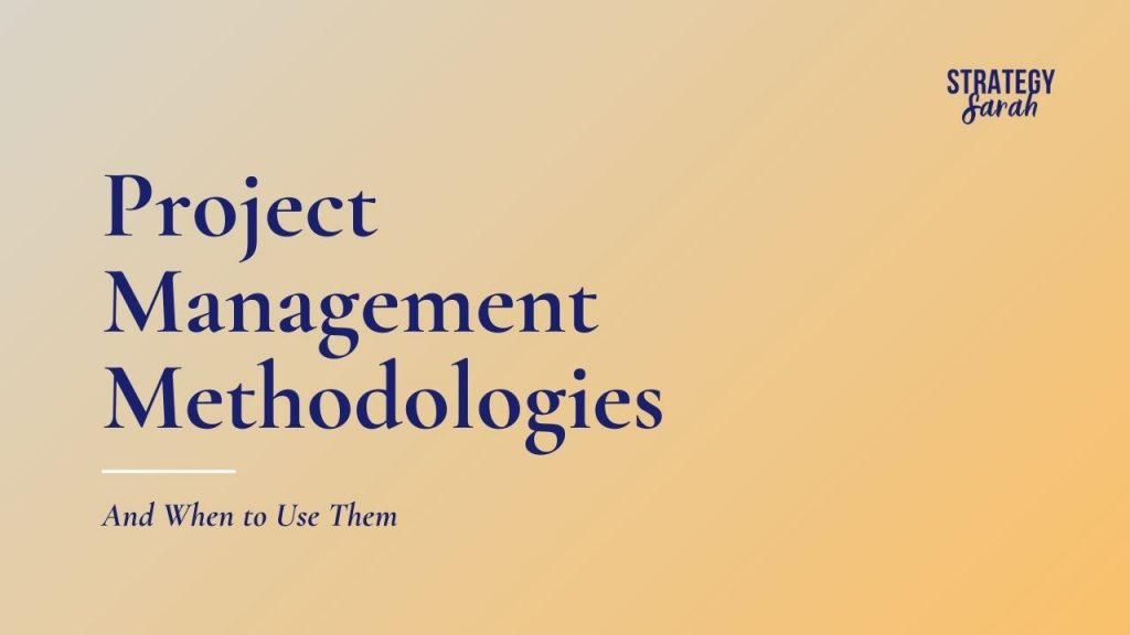 Project Management Methodologies and When to Use Them