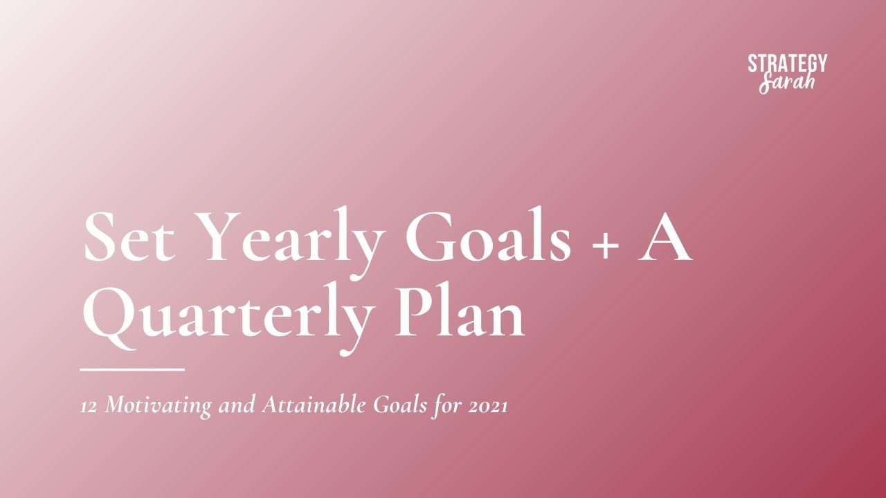 Set Yearly Goals and a Quarterly Plan