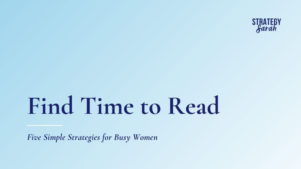 Find Time to Read: Five Simple Strategies for Busy Women
