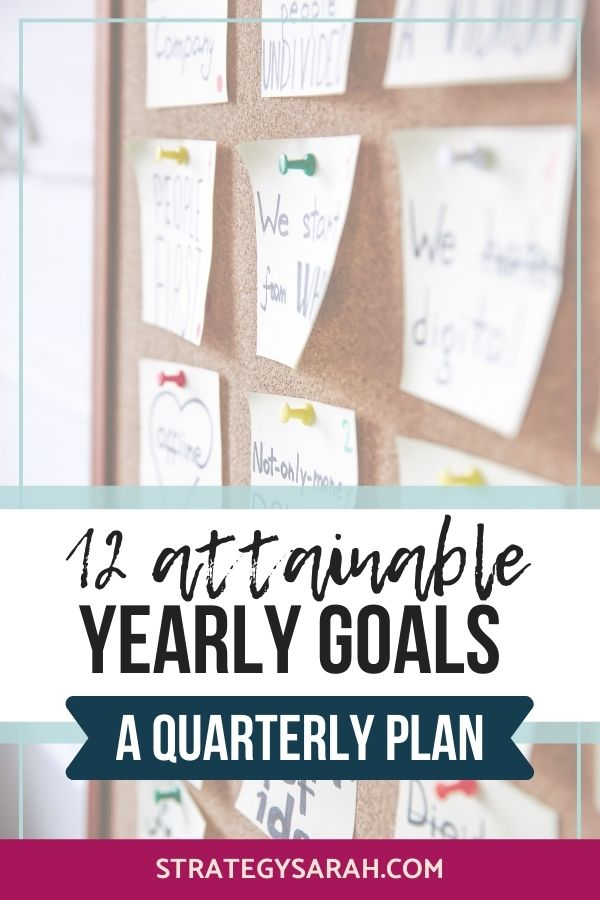 Yearly Goals and a Quarterly Plan: 12 Motivating and Attainable Goals | strategysarah.com